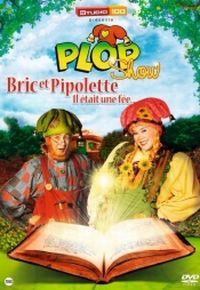 Cover Plop - Plop Show: Bric et Pipolette - Il était une fée... [DVD]